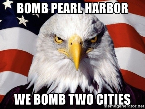 American Pride Eagle - BOMB PEARL HARBOR WE BOMB TWO CITIES