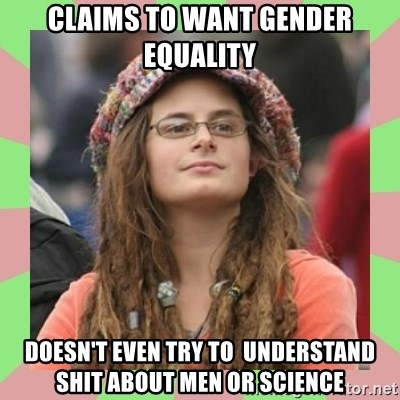 Bad Argument Hippie - claims to want gender equality doesn't even try to  understand shit about men or science