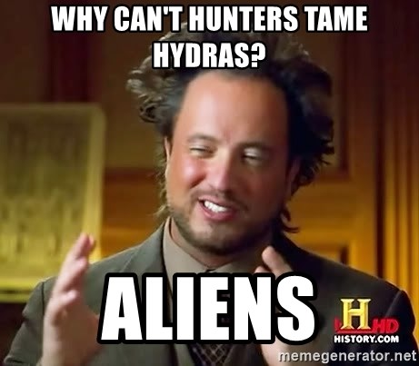Ancient Aliens - Why can't hunters tame hydras? Aliens