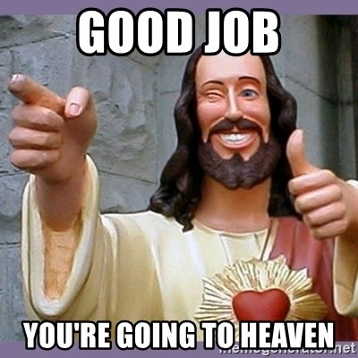 buddy jesus - GOOD JOB YOU'RE GOING TO HEAVEN