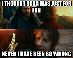 Never Have I Been So Wrong - I thought 9gag was just for fun Never i have been so wrong