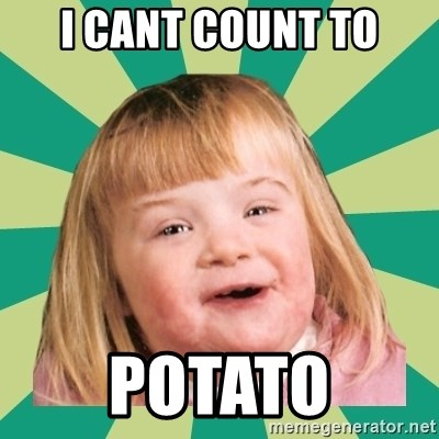 Retard girl - I CANT COUNT TO POTATO