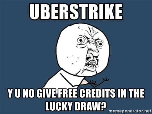 Y U No - uberstrike y u no give free credits in the lucky draw?