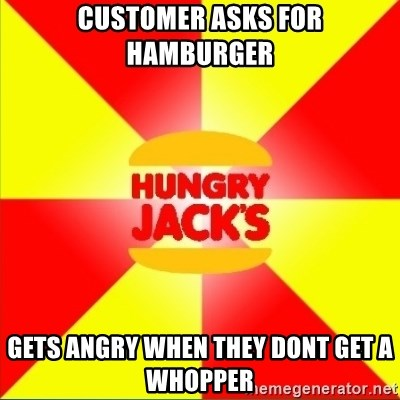 Hungry Jack's Australia - customer asks for hamburger gets angry when they dont get a whopper