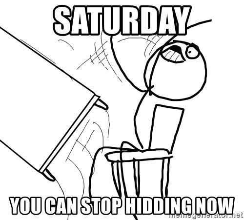 Desk Flip Rage Guy - saturday you can stop hidding now