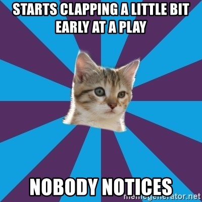 Autistic Kitten - STARTS CLAPPING A LITTLE BIT EARLY AT A PLAY NOBODY NOTICES