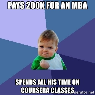 Success Kid - Pays 200K for an mba spends all his time on coursera classes