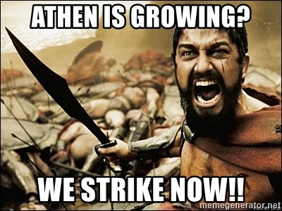 This Is Sparta Meme - Athen is growing? we strike now!!