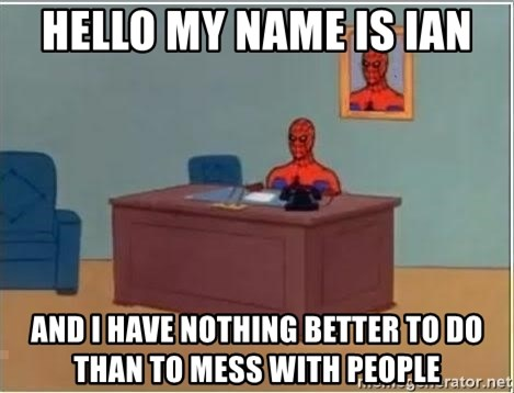 Spiderman Desk - HELLO MY NAME IS IAN AND I HAVE NOTHING BETTER TO DO THAN TO MESS WITH PEOPLE