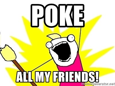 X ALL THE THINGS - poke all my friends!