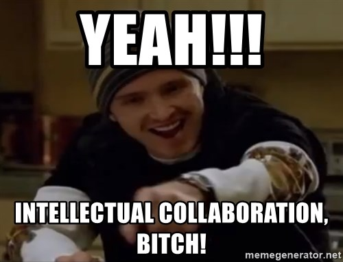 Science Bitch! - Yeah!!! intellectual collaboration, bitch!