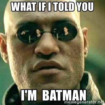 What If I Told You - what if i told you  i'm  batman