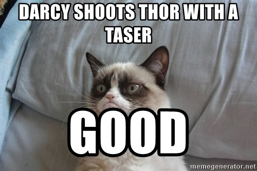 Grumpy cat good - Darcy shoots Thor with a taser good