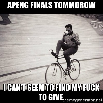 Not a single fuck was given - apeng finals tommorow i can't seem to find my fuck to give.