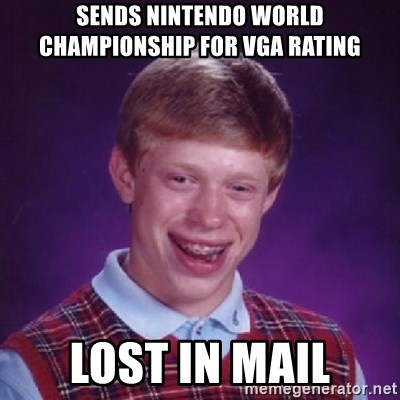 Bad Luck Brian - SENDS NINTENDO WORLD CHAMPIONSHIP FOR vga RATING LOST IN MAIL