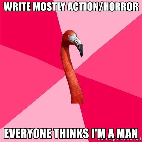 Fanfic Flamingo - write mostly action/horror everyone thinks i'm a man