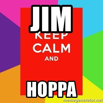 Keep calm and - JIM HOPPA