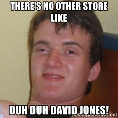 Really Stoned Guy - THERE'S NO OTHER STORE LIKE DUH DUH DAVID JONES!