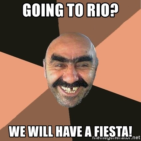 Provincial Man - Going to Rio? WE WILL HAVE A FIESTA!