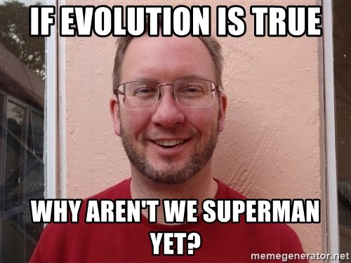 Asshole Christian missionary - if evolution is true why aren't we superman yet?