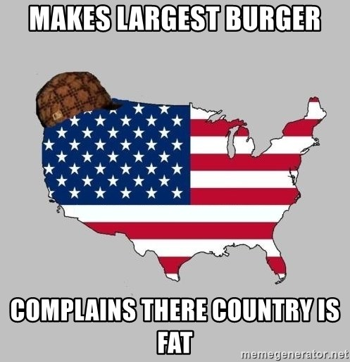 Scumbag America2 - makes largest burger complains there country is fat