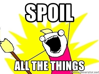X ALL THE THINGS - spoil all the things
