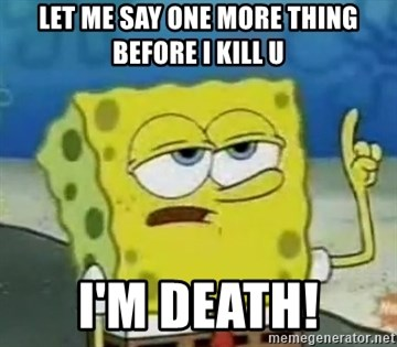 Tough Spongebob - LET ME SAY ONE MORE THING BEFORE I KILL U I'M DEATH!
