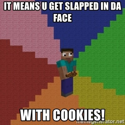 cookieslap - IT MEANS U GET SLAPPED IN DA FACE WITH COOKIES!