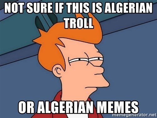 Futurama Fry - not sure if this is algerian troll  or algerian memes
