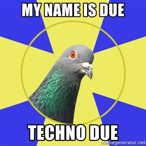 Religion Pigeon - My name is due Techno due