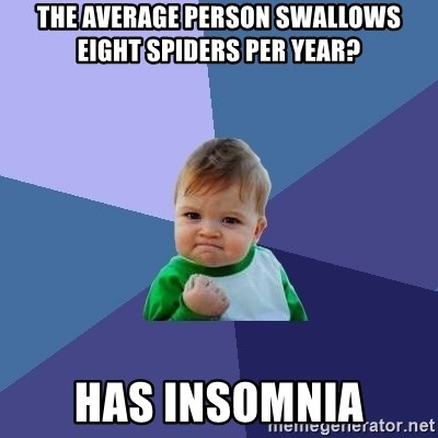 Success Kid - the average person swallows eight spiders per year? has insomnia