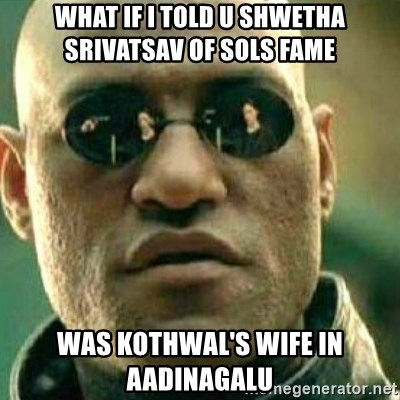 What If I Told You - What if i told u shwetha srivatsav of sols fame was kothwal's wife in aadinagalu