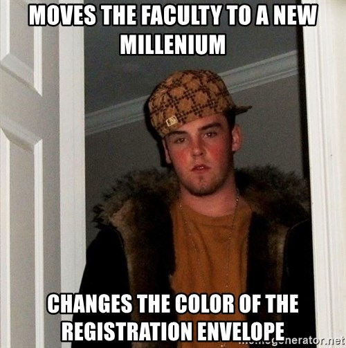 Scumbag Steve - Moves the faculty to a new millenium changes the color of the registration envelope