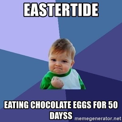 Success Kid - Eastertide eating chocolate eggs for 50 dayss