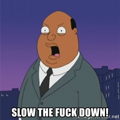 ollie williams -  Slow the fuck down!