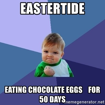 Success Kid - Eastertide eating Chocolate eggs    for 50 days