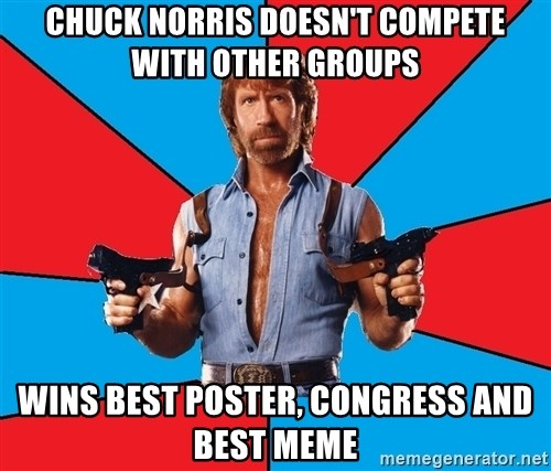 Chuck Norris  - Chuck norris doesn't compete with other groups wins best poster, congress and best meme
