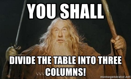 You shall not pass - You shall divide the table into three columns!