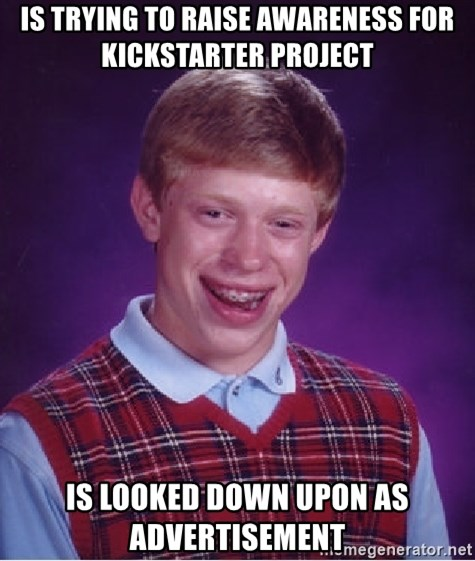 Bad Luck Brian - Is trying to raise awareness for kickstarter project is looked down upon as advertisement