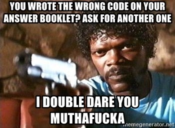 Pulp Fiction - you wrote the wrong code on your answer booklet? ask for another one i double dare you muthafucka