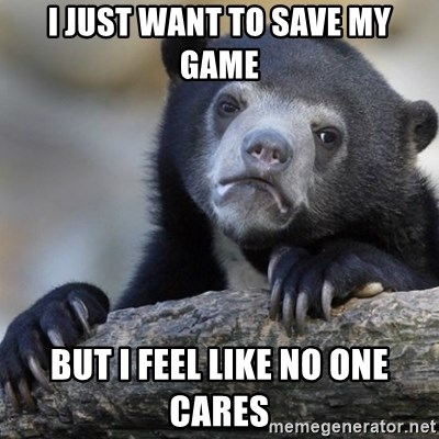 Confession Bear - I just want to save my game But I feel like no one cares