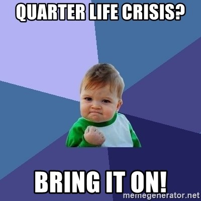 Success Kid - Quarter life crisis? bring it on!