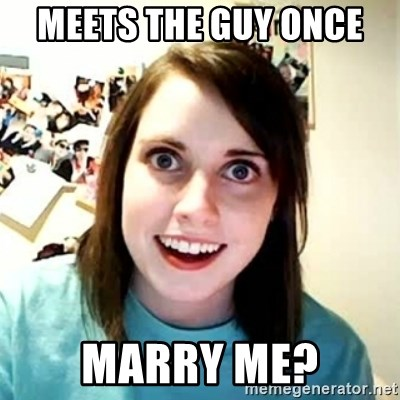 Overly Attached Girlfriend 2 - MEETS THE GUY ONCE  MARRY ME?