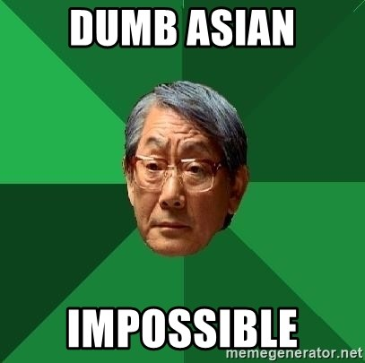 High Expectations Asian Father - DUMB ASIAN IMPOSSIBLE