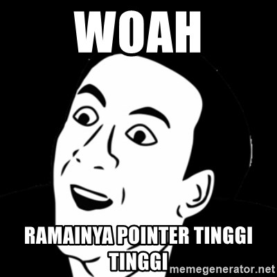you don't say meme - WOAH RAMAINYA POINTER TINGGI TINGGI