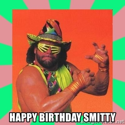 Macho Man Says -  HAPPY BIRTHDAY SMITTY