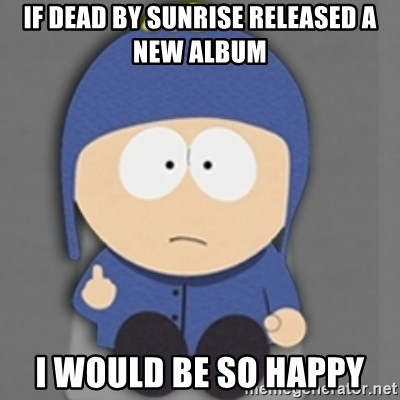 South Park Craig - If dead by sunrise RELEASED a new album i would be so happy
