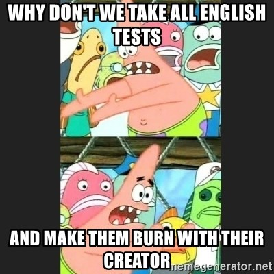 Pushing Patrick - why don't we take all english tests and make them burn with their creator