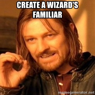 One Does Not Simply - Create a wizard's familiar