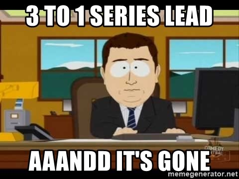 Aand Its Gone - 3 to 1 series lead aaandd it's gone